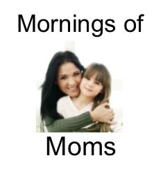 Mornings of Moms (M.O.M.)